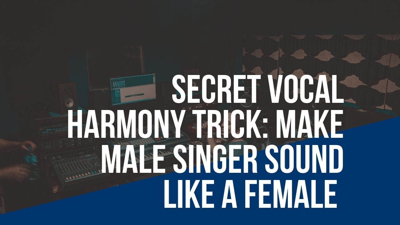 Vocal Harmony Trick - How to Make Male Singer Sound Like a Female