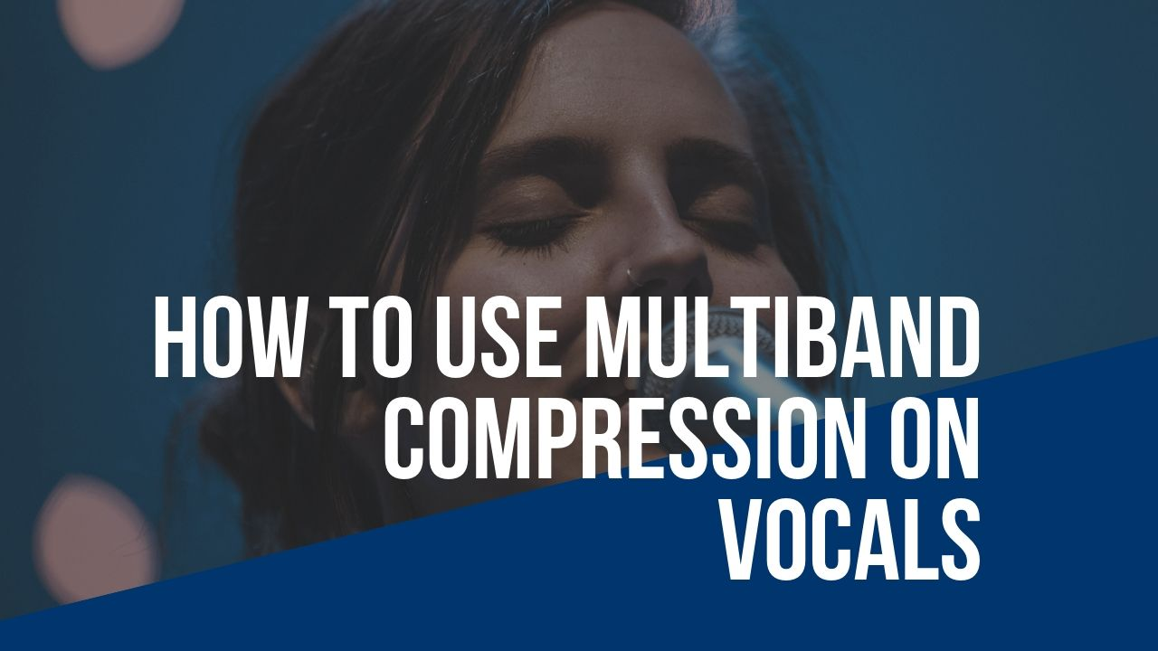How to use Multiband Compression on Vocals