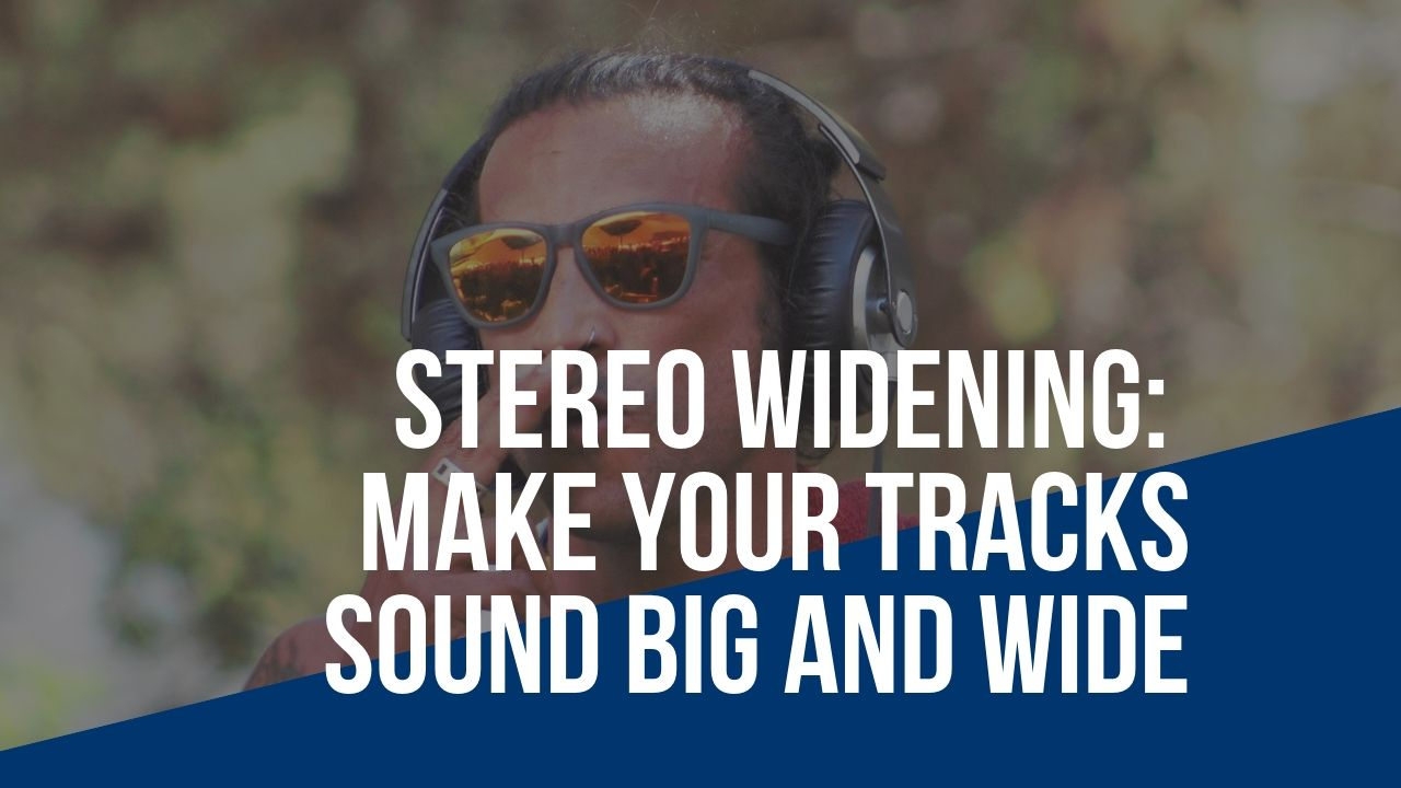 Stereo Widening: 5 Tricks for Making Your Tracks Sound BIG and Wide