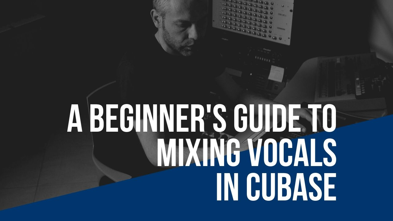Vocal Mixing Tutorial - A Beginner's Guide To Mixing Vocals In Cubase