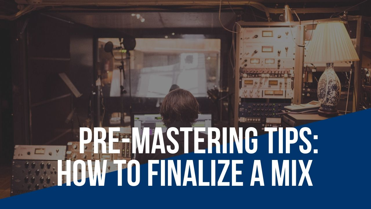 pre-mastering - how to finalize a mix
